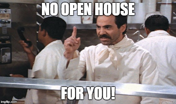no open house for you